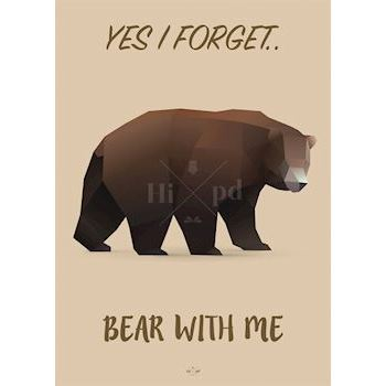 Hipd plakat, Yes I Forget Bear with Me, 50x70 cm