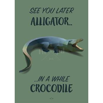 Hipd plakat, See You Later Alligator, In A While Crocodile